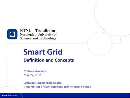 1 Smart Grid Definition and Concepts Mohsen Anvaari May 27, 2011 Software Engineering Group Department of Computer and Information Science.