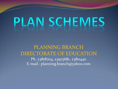 PLANNING BRANCH DIRECTORATE OF EDUCATION Ph. 23818704, 23973681, 23811440