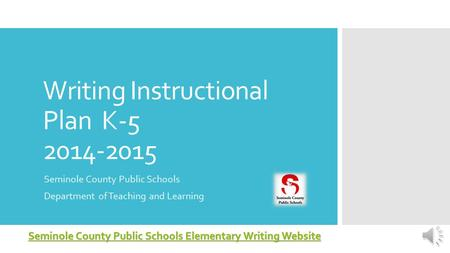Writing Instructional Plan K-5 2014-2015 Seminole County Public Schools Department of Teaching and Learning Seminole County Public Schools Elementary.