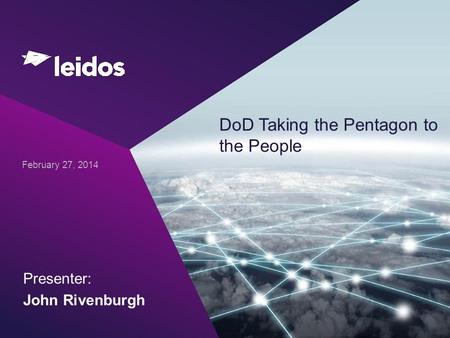 DoD Taking the Pentagon to the People February 27, 2014 Presenter: John Rivenburgh.