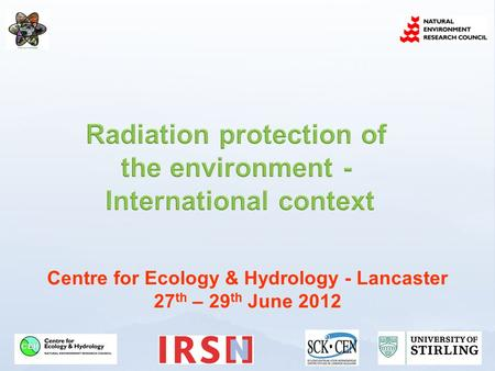 Centre for Ecology & Hydrology - Lancaster 27 th – 29 th June 2012.
