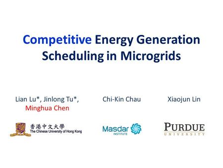 Competitive Energy Generation Scheduling in Microgrids TexPoint fonts used in EMF. Read the TexPoint manual before you delete this box.: AA A AA A AA A.