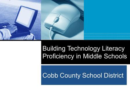 Cobb County School District Building Technology Literacy Proficiency in Middle Schools.