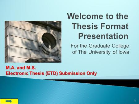 For the Graduate College of The University of Iowa 1 M.A. and M.S. Electronic Thesis (ETD) Submission Only.