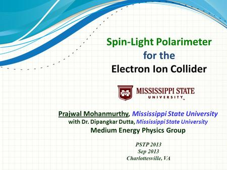 Prajwal Mohanmurthy, Mississippi State University with Dr. Dipangkar Dutta, Mississippi State University Medium Energy Physics Group Spin-Light Polarimeter.