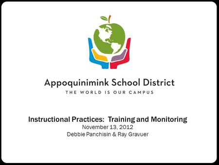Instructional Practices: Training and Monitoring November 13, 2012 Debbie Panchisin & Ray Gravuer.