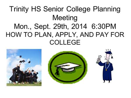 Trinity HS Senior College Planning Meeting Mon. , Sept