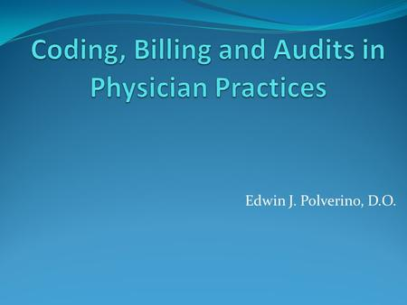 Edwin J. Polverino, D.O.. Audits Internal audits Private insurance company audits for quality and accuracy. Private insurance company audits for fraud.