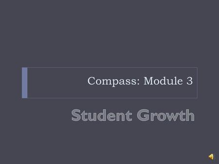 Compass: Module 3 Student Growth.