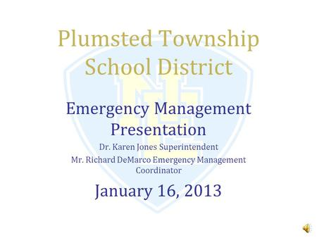 Plumsted Township School District Emergency Management Presentation Dr. Karen Jones Superintendent Mr. Richard DeMarco Emergency Management Coordinator.