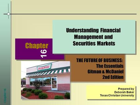 Chapter 16 THE FUTURE OF BUSINESS: The Essentials Gitman & McDaniel 2nd Edition THE FUTURE OF BUSINESS: The Essentials Gitman & McDaniel 2nd Edition Chapter.