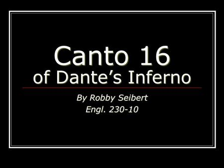 Canto 16 of Dante's Inferno By Robby Seibert Engl. 230-10.
