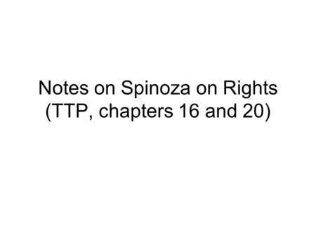 Notes on Spinoza on Rights (TTP, chapters 16 and 20)