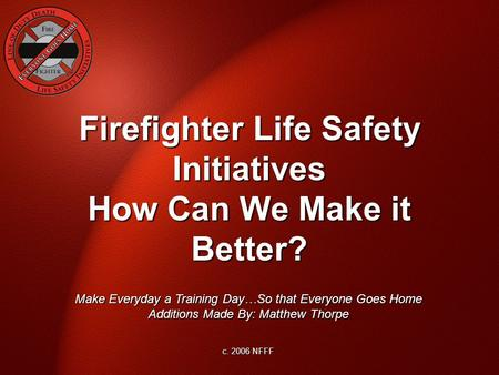Firefighter Life Safety Initiatives How Can We Make it Better?