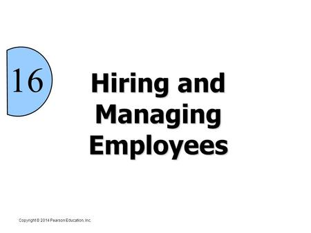 Hiring and Managing Employees 16 Copyright © 2014 Pearson Education, Inc.