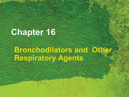 Chapter 16 Bronchodilators and Other Respiratory Agents.