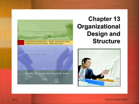 16-1©2005 Prentice Hall 13 Organizational Design and Structure Chapter 13 Organizational Design and Structure.