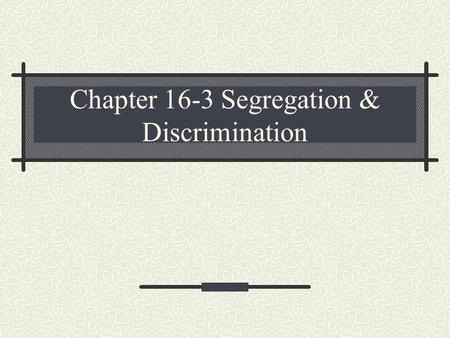 Chapter 16-3 Segregation & Discrimination