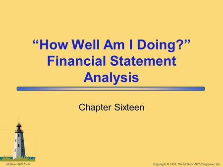 "Copyright © 2008, The McGraw-Hill Companies, Inc.McGraw-Hill/Irwin ""How Well Am I Doing?"" Financial Statement Analysis Chapter Sixteen."