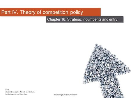 Slides Industrial Organization: Markets and Strategies Paul Belleflamme and Martin Peitz © Cambridge University Press 2009 Part IV. Theory of competition.