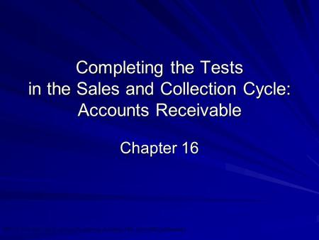 ©2010 Prentice Hall Business Publishing, Auditing 13/e, Arens//Elder/Beasley 16 - 1 Completing the Tests in the Sales and Collection Cycle: Accounts Receivable.