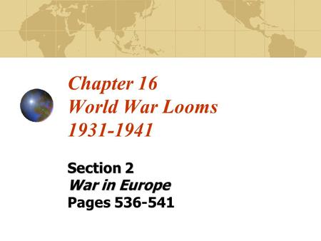 Chapter 16 World War Looms 1931-1941 Section 2 War in Europe Pages 536-541.
