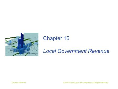 McGraw-Hill/Irwin ©2009 The McGraw-Hill Companies, All Rights Reserved Chapter 16 Local Government Revenue.