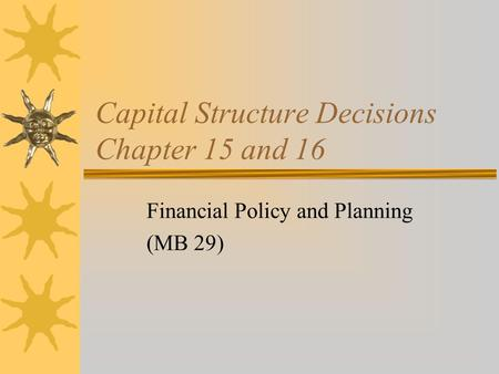 Capital Structure Decisions Chapter 15 and 16