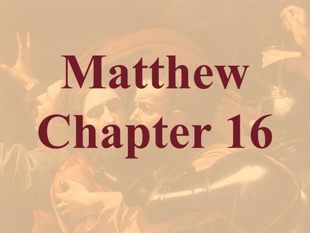 Matthew Chapter 16. Matthew 16:1 The Pharisees also with the Sadducees came, and tempting desired him that he would show them a sign from heaven.