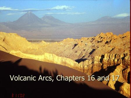 Volcanic Arcs, Chapters 16 and 17. Ocean-ocean convergence  Island Arc (IA) Ocean-continent convergence  Continental Arc Figure 16-1. Principal subduction.