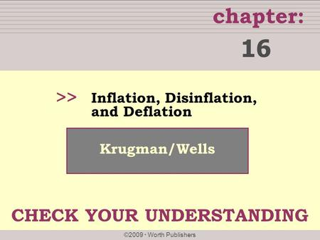 Chapter: ©2009  Worth Publishers >> Krugman/Wells Inflation, Disinflation, and Deflation 16 CHECK YOUR UNDERSTANDING.