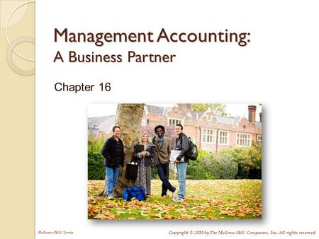 Copyright © 2010 by The McGraw-Hill Companies, Inc. All rights reserved. McGraw-Hill/Irwin Management Accounting: A Business Partner Chapter 16.
