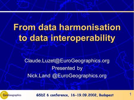 GSDI 6 conference, 16-19.09.2002, Budapest 1 From data harmonisation to data interoperability Presented by