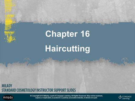 Chapter 16 Haircutting NOTE: This chapter of the Instructor Support Slides combines the content contained in Milady's Cosmetology Course Management Guide.