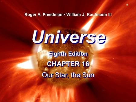 Universe Eighth Edition Universe Roger A. Freedman William J. Kaufmann III CHAPTER 16 Our Star, the Sun CHAPTER 16 Our Star, the Sun.