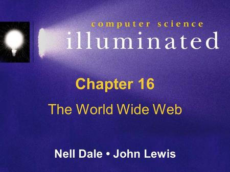 Chapter 16 The World Wide Web Nell Dale John Lewis.