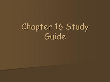 Chapter 16 Study Guide.