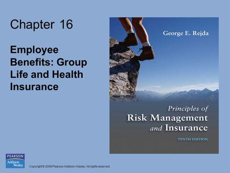 Copyright © 2008 Pearson Addison-Wesley. All rights reserved. Chapter 16 Employee Benefits: Group Life and Health Insurance.