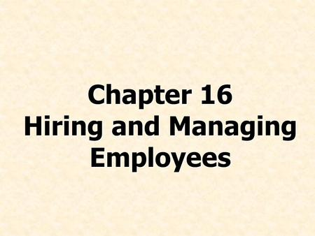 Chapter 16 Hiring and Managing Employees. © Prentice Hall, 2008International Business 4e Chapter 16 - 2 List the pros and cons of each staffing policy.