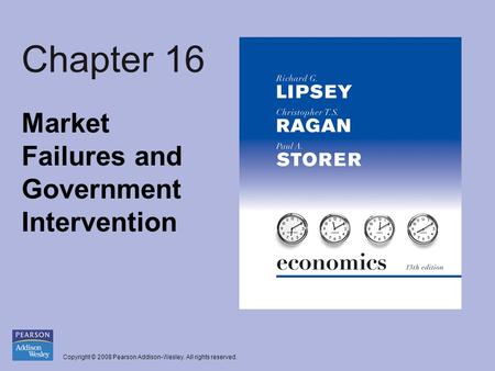 Copyright © 2008 Pearson Addison-Wesley. All rights reserved. Chapter 16 Market Failures and Government Intervention.