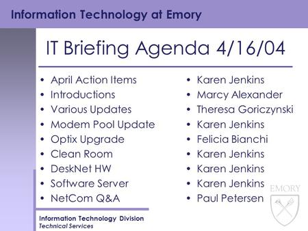 Information Technology at Emory Information Technology Division Technical Services IT Briefing Agenda 4/16/04 April Action Items Introductions Various.