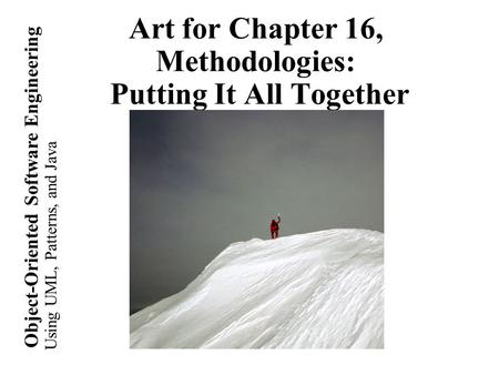 Using UML, Patterns, and Java Object-Oriented Software Engineering Art for Chapter 16, Methodologies: Putting It All Together.