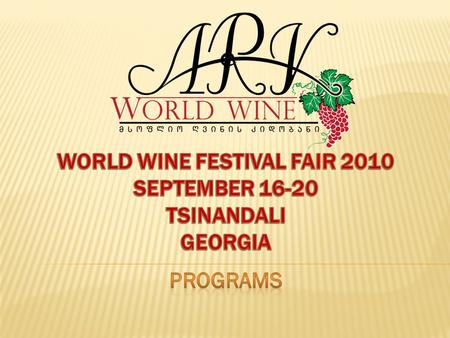  The ARK WORLD WINE Company invites you to participate in the world wine festival/fair 2010 in GEORGIA;  winery, wine experts, sommeliers, consultants,