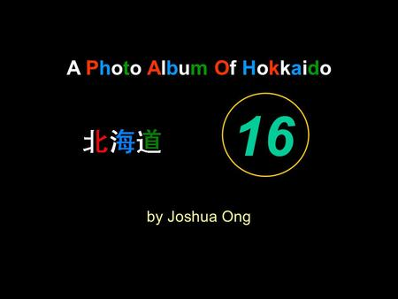 A Photo Album Of Hokkaido by Joshua Ong 16. Have Thine own way, LORD!