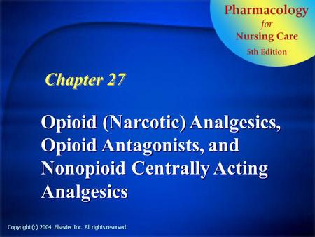 Copyright (c) 2004 Elsevier Inc. All rights reserved. Opioid (Narcotic) Analgesics, Opioid Antagonists, and Nonopioid Centrally Acting Analgesics Chapter.