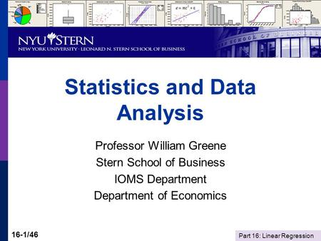 Part 16: Linear Regression 16-1/46 Statistics and Data Analysis Professor William Greene Stern School of Business IOMS Department Department of Economics.