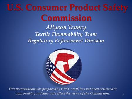 U.S. Consumer Product Safety Commission This presentation was prepared by CPSC staff, has not been reviewed or approved by, and may not reflect the views.
