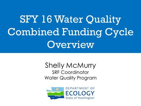SFY 16 Water Quality Combined Funding Cycle Overview Shelly McMurry SRF Coordinator Water Quality Program.