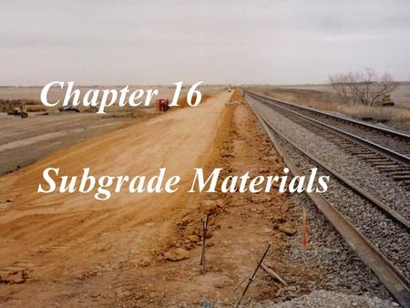Chapter 16 Subgrade Materials. Components and Functions.