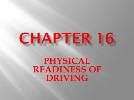 PHYSICAL READINESS OF DRIVING. WWHAT IS FATIGUE? IIS THE WEARINESS RESULTING FROM TOO MUCH PHYSICAL OR MENTAL EXERATION. FFATIGUE IS DANGEROUS IF.